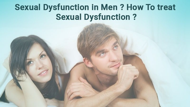 Sexual Dysfunction in Men? How to treat Sexual Dysfunction?