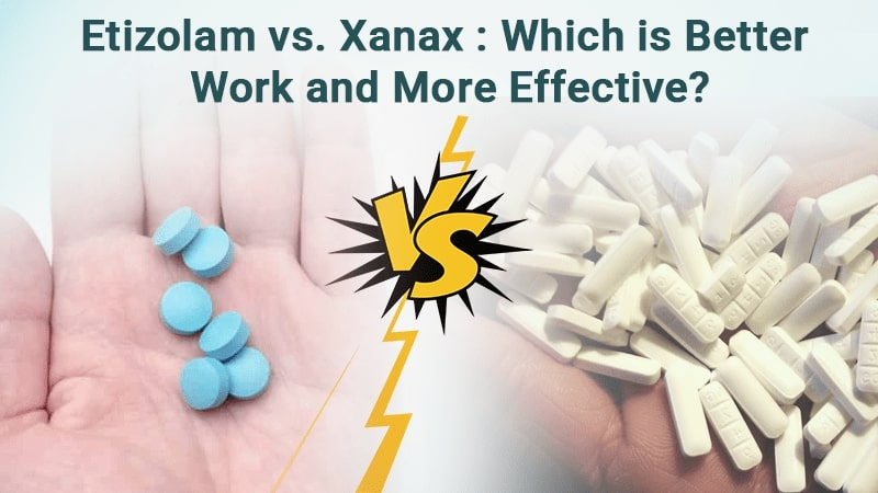 Etizolam vs. Xanax: Which is Better Work and more effective?