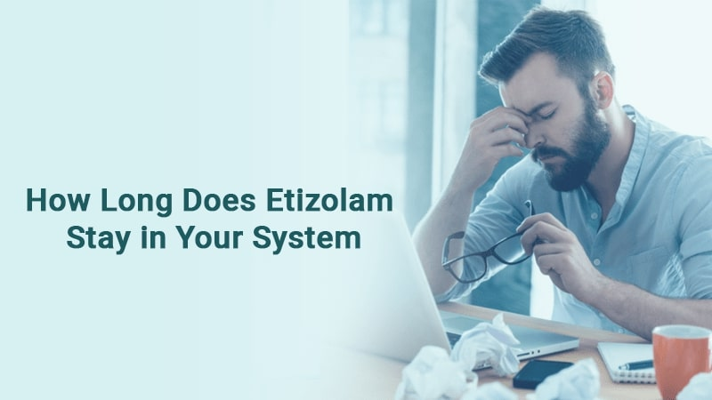 How Long Does Etizolam Stay in Your System