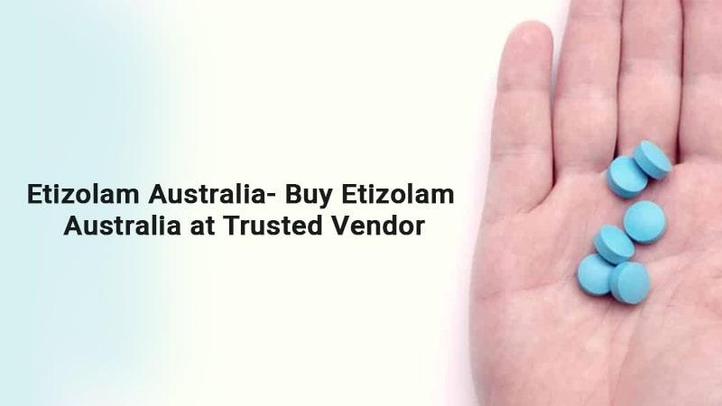 Etizolam Australia- Buy Etizolam Australia at Trusted Vendor