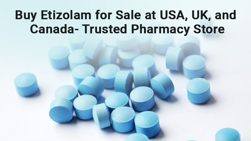 Buy Etizolam for Sale at USA, UK, and Canada- Trusted Pharmacy Store