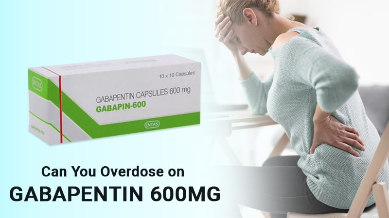 Can you overdose on gabapentin 600 mg
