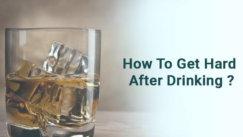 How to get hard after drinking ?