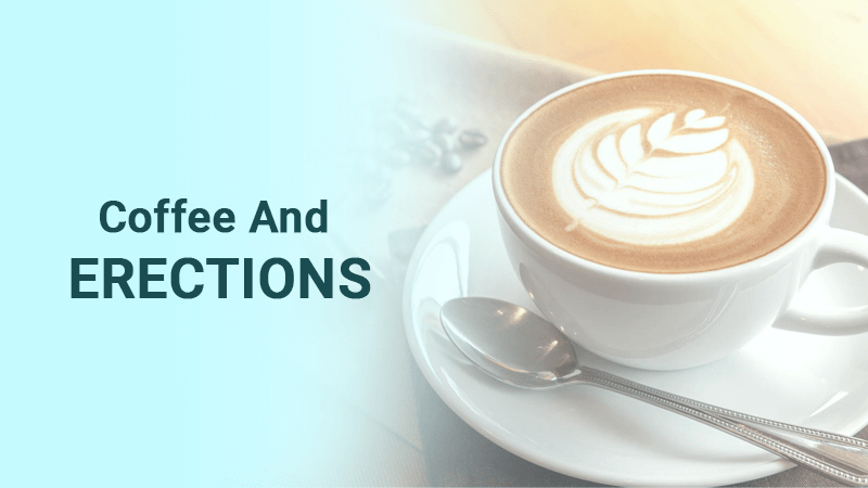 Can Coffee and erections Really Help With Erectile Dysfunction